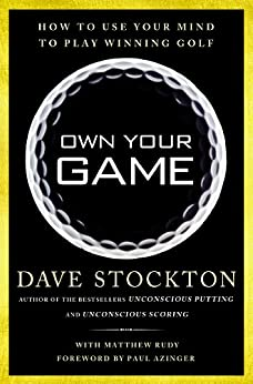 Own Your Game: How to Use Your Mind to Play Winning Golf by [Stockton, Dave, Rudy, Matthew]
