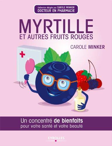 Myrtille et autres fruits rouges (Concentré de bienfaits !) par Carole Minker