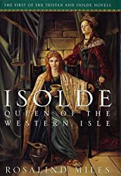 Isolde, Queen of the Western Isle (Tristan and Isolde Novels, Book 1) by Rosalind Miles (2002-07-09)