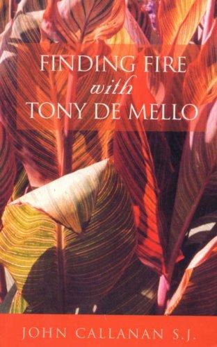 finding-fire-with-tony-de-mello-by-john-callanan-1996-12-31