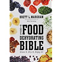 Food Dehydrating Bible: Grow it. Dry it. Enjoy it!