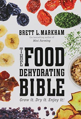 Food Dehydrating Bible: Grow it. Dry it. Enjoy it!