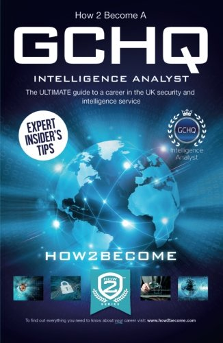How to Become a GCHQ INTELLIGENCE ANALYST: The ULTIMATE guide to a career in the UK security and intelligence service (Ultimate Career Guide) (Paperback)