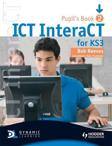 ICT InteraCT for Key Stage 3 Dynamic Learning - Pupil's Book and CD2: Pupil's Book Bk. 2