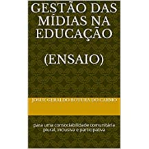 GESTÃO DAS MÍDIAS NA EDUCAÇÃO  (ensaio): para uma consociabilidade comunitária plural, inclusiva e participativa (Portuguese Edition)