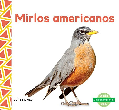 SPA-MIRLOS AMERICANOS (ROBINS) (Animales comunes/ Everyday Animals) por Julie Murray