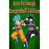 How to Laugh Dragonball Edition (English Edition)