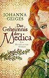 Das Geheimnis der Medica: Historischer Roman (Die Medica-Serie, Band 1)