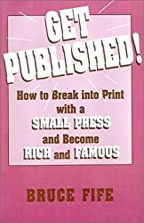 Get Published!: How to Break into Print with a Small Press and Become Rich and Famous by Bruce Fife (1994-08-01)