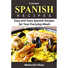 Gourmet Spanish book: Easy and Tasty Spanish Recipes for Your Everyday Meals (English Edition)