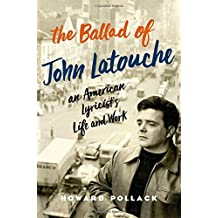 The Ballad of John Latouche: An American Lyricist's Life and Work