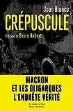 Crépuscule: Macron et les oligarques l'enquete vériteé - Juan Branco