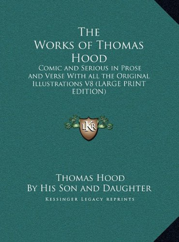 The Works of Thomas Hood: Comic and Serious in Prose and Verse With all the Original Illustrations V8 (LARGE PRINT EDITION)
