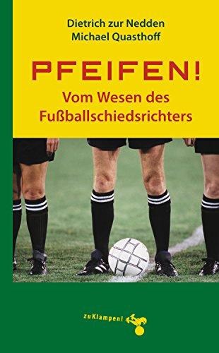 Pfeifen!: Vom Wesen des Fussballschiedsrichters