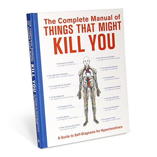 Preisvergleich Produktbild The Complete Manual of Things That Might Kill You: A Guide to Self-Diagnosis for Hypochondriacs (Books & Other Words)