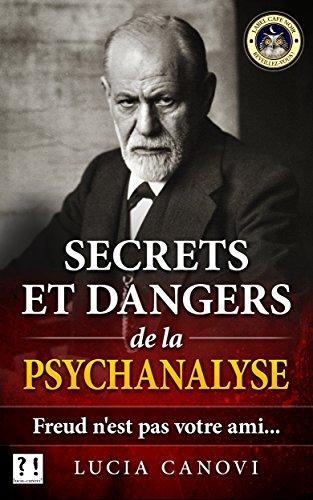 Téléchargement Secrets et dangers de la psychanalyse: Freud n'est pas votre ami... pdf