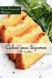 Telecharger Livres Cakes aux legumes 60 recettes (PDF,EPUB,MOBI) gratuits en Francaise