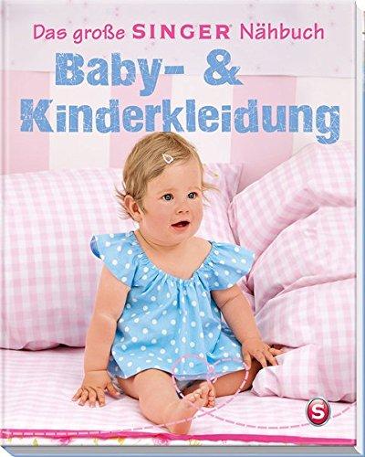 Preisvergleich Produktbild Das große Singer Nähbuch Baby- & Kinderkleidung