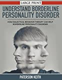 A Practical Guide to Understand Borderline Personality Disorder: How Dialectical Behavior Therapy Can Help Borderline Personality Disorder