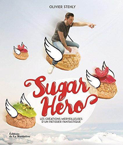 Sugar Hero : Les créations merveilleuses d'un pâtissier fantastique