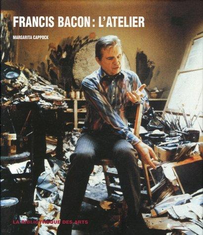 Francis Bacon : L'Atelier