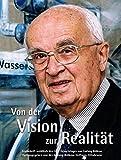Von der Vision zur Realität: Festschrift anläßlich des 100. Geburtstages von Ludwig Bölkow Herausgegeben von der Ludwig-Bölkow-Stiftung, Ottobrunn