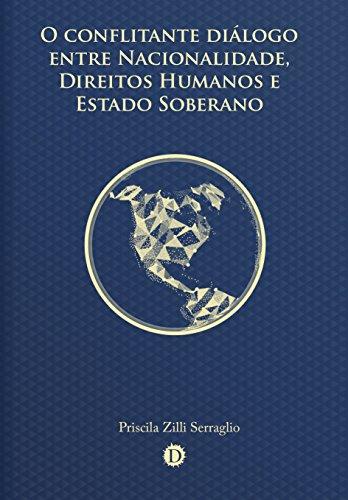 O conflitante diálogo entre Nacionalidade, Direitos Humanos e Estado Soberano (Portuguese Edition) por Priscila Zilli Serraglio