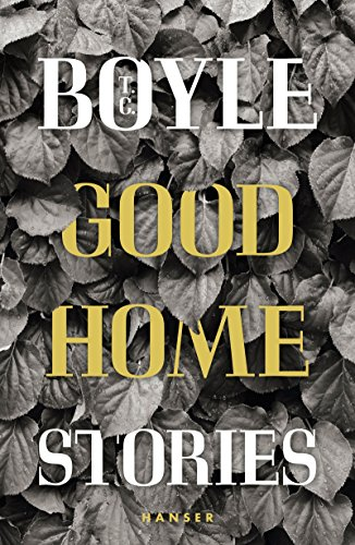 Good Home: Stories eBook: T.C. Boyle, Anette Grube, Dirk van ...