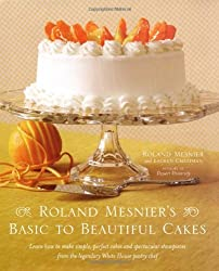 Roland Mesnier's Basic to Beautiful Cakes by Roland Mesnier (2007-10-16)