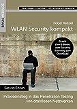WLAN Security kompakt: Praxiseinstieg in das Penetration Testing von drahtlosen Netzwerken (Security.Edition)