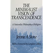 The Minimalist Vision of Transcendence: A Naturalist Philosophy of Religion (SUNY Series in Religious Studies) by Jerome A. Stone (1992-11-03)