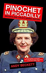 Pinochet in Piccadilly: Britain and Chile's Hidden History by Andy Beckett (2003-03-17)
