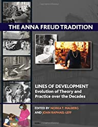 The Anna Freud Tradition: Lines of Development - Evolution and Theory and Practice over the Decades (The Lines of Development - Evolution of Theory and Practice over the Decades Series)