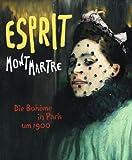 Esprit Montmartre: Die Bohème in Paris um 1900