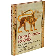 From Durrow to Kells: The Insular Gospel-Books 650-800 : With 263 Illustrations
