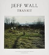 Jeff Wall: Transit: An Exhibition Catalogue