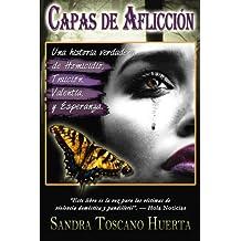 Capas de Aflicción: Una historia verdadera de Homicidio, Traición, Valentía, y Esperanza. (Capas de Violencia; Capas de Alegria)