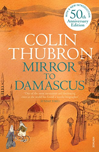 Mirror To Damascus: 50th Anniversary Edition por Colin Thubron