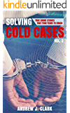 Solving Cold Cases - Volume 2: True Crime Stories That Took Years to Crack