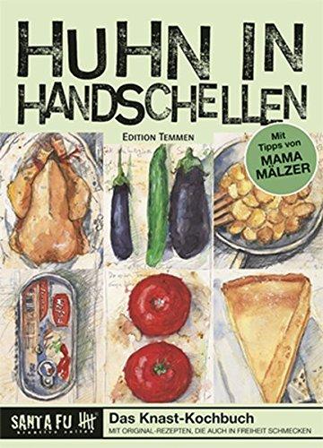 Preisvergleich Produktbild Huhn in Handschellen. Das Knast-Kochbuch mit Rezepten, die auch in Freiheit schmecken