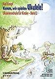 Komm, wir spielen Ukulele! Band 2: Ukulelenschule für Kinder. In internationaler Stimmung (g' - c' - e' - a'). Ausgabe ohne CD