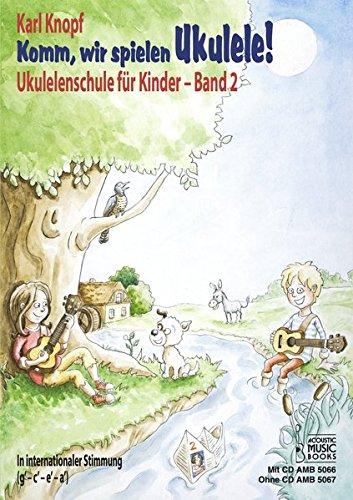 Komm, wir spielen Ukulele! Band 2: Ukulelenschule für Kinder. In internationaler Stimmung (g' - c' - e' - a'). Ausgabe mit CD