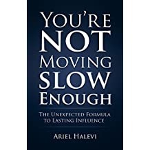 You're Not Moving Slow Enough: The Unexpected Formula To Lasting Influence (English Edition)