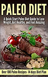 Paleo: Paleo Quick Start  Guide to Lose Weight, Get Healthy, and Feel Amazing ( Over 70 Paleo Recipes- 14 days Paleo Diet Plan)( Paleo, Gluten Free) (Paleo, ... cooker, Gluten Free, Gluten Free Recipes)