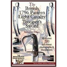 The British 1796 Pattern Light Cavalry Trooper's Sword: Volume 1 (The British Military Sword Series)
