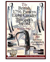 The British 1796 Pattern Light Cavalry Trooper's Sword: Volume 1 (The British Military Sword Series)