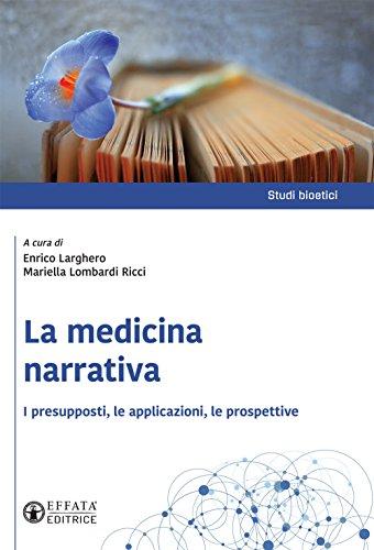 La medicina narrativa. I presupposti, le applicazioni, le prospettive por Enrico Larghero