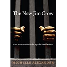 The New Jim Crow: Mass Incarceration in the Age of Colorblindness-