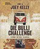 Die Bulli-Challenge - Von Berlin nach Peking: 0 Euro, 55 Tage, 11 - 000 km - Joey Kelly