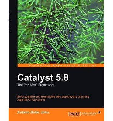 [(Catalyst 5.8: The Perl MVC Framework * * )] [Author: Jonathan Rockway] [Jun-2010]